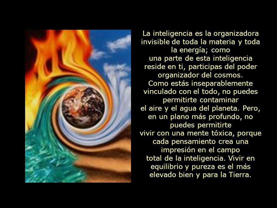 La inteligencia es la organizadora invisible de toda la materia y toda la energía; como