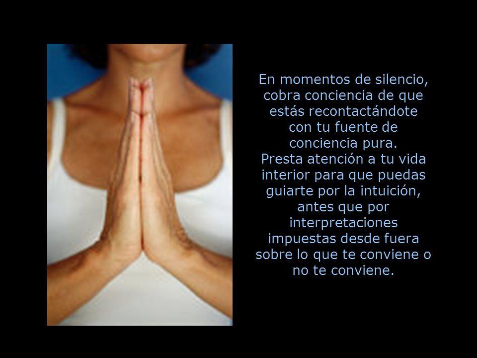 En momentos de silencio, cobra conciencia de que estás recontactándote