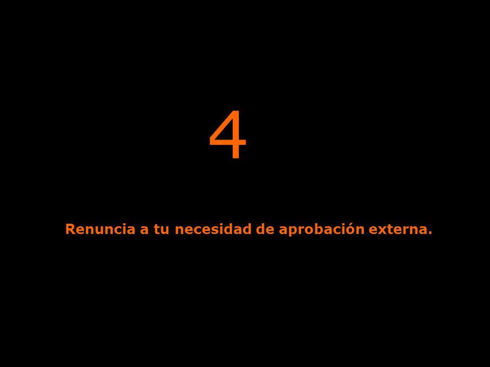 4 Renuncia a tu necesidad de aprobación externa.