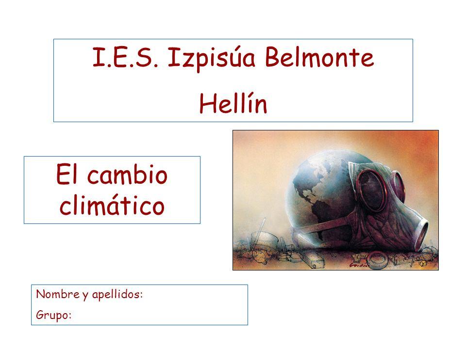 I.E.S. Izpisúa Belmonte Hellín El cambio climático Nombre y apellidos: