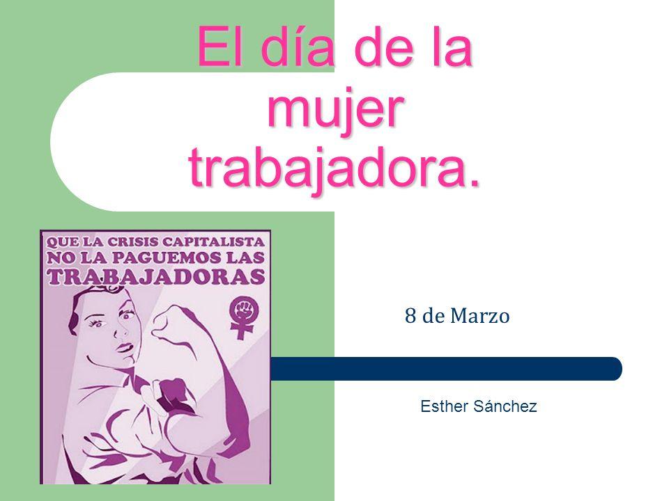 El día de la mujer trabajadora.