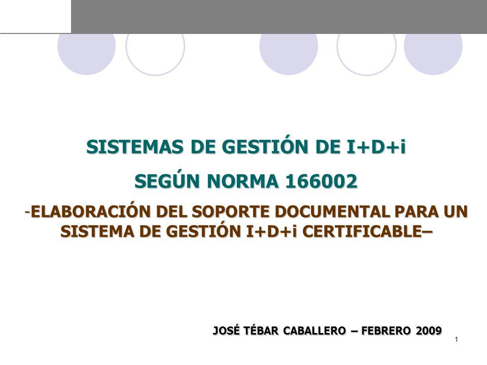 SISTEMAS DE GESTIÓN DE I+D+i JOSÉ TÉBAR CABALLERO – FEBRERO 2009
