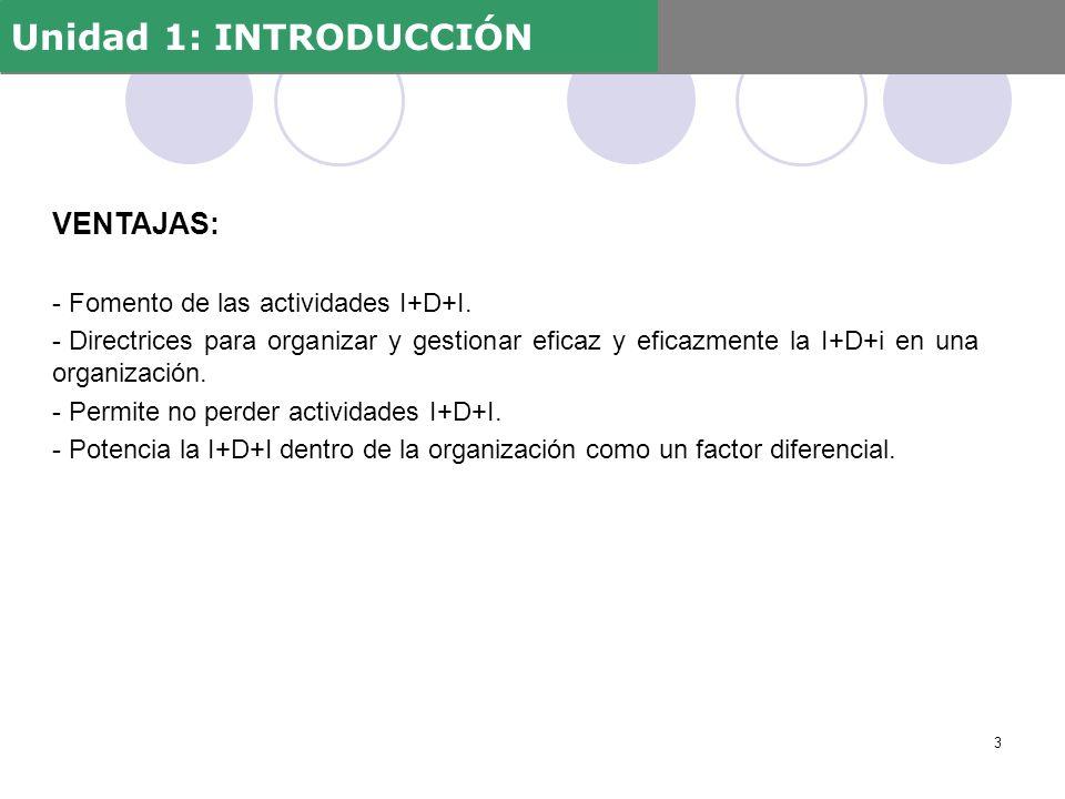 Unidad 1: INTRODUCCIÓN VENTAJAS: Fomento de las actividades I+D+I.