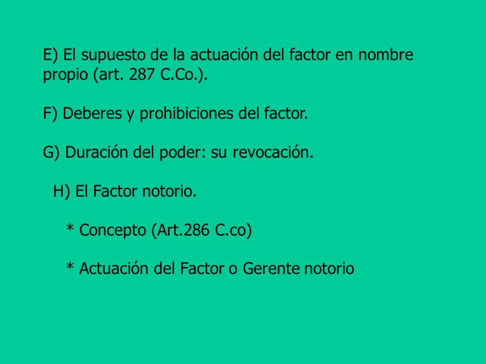 E) El supuesto de la actuación del factor en nombre propio (art. 287 C.Co.).