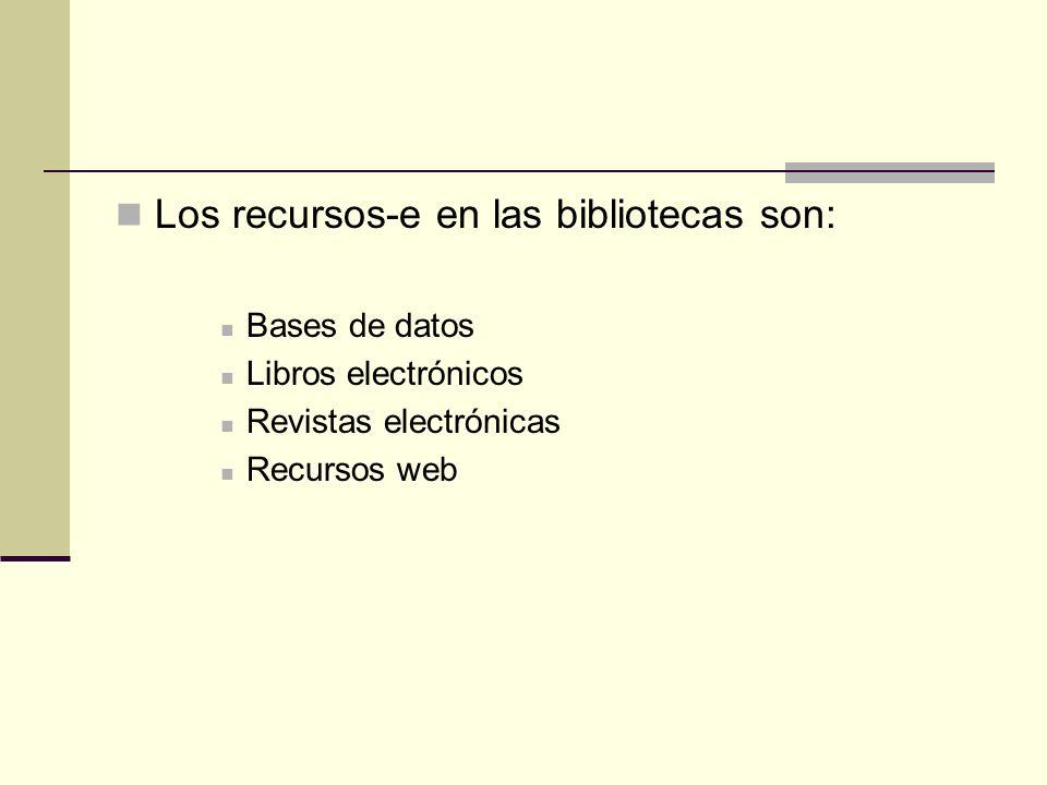 Los recursos-e en las bibliotecas son:
