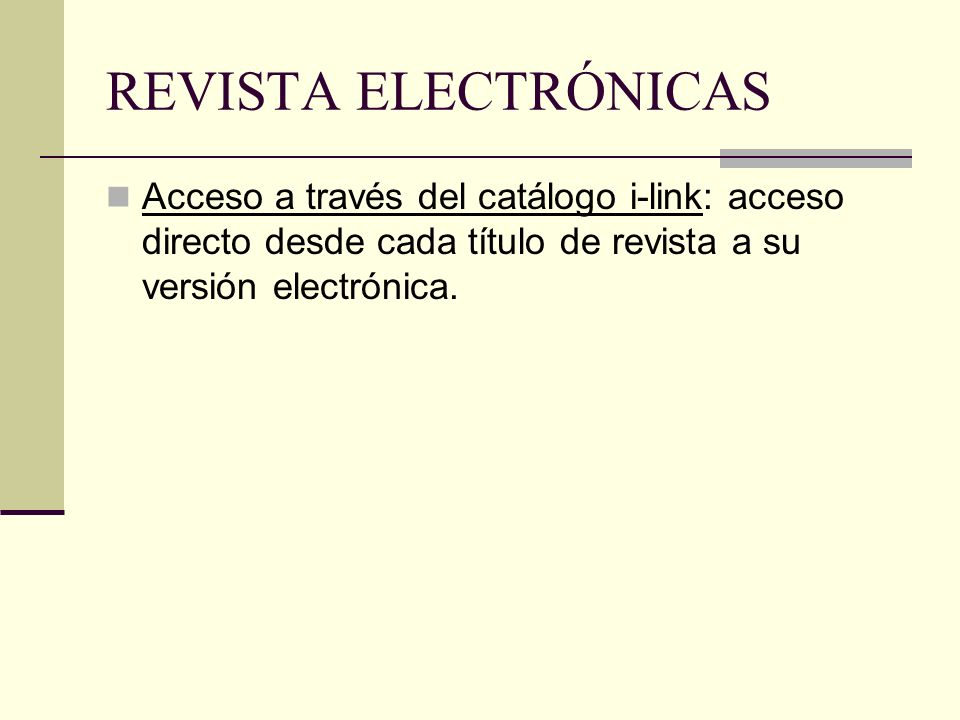 REVISTA ELECTRÓNICAS Acceso a través del catálogo i-link: acceso directo desde cada título de revista a su versión electrónica.