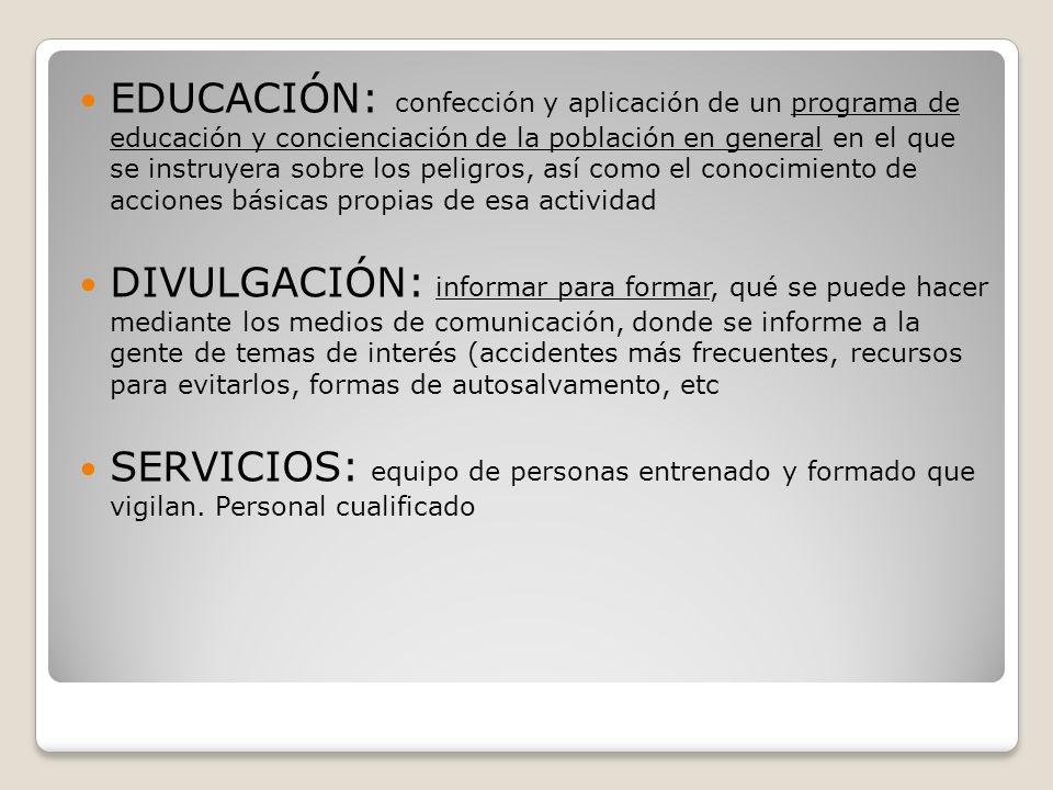 EDUCACIÓN: confección y aplicación de un programa de educación y concienciación de la población en general en el que se instruyera sobre los peligros, así como el conocimiento de acciones básicas propias de esa actividad
