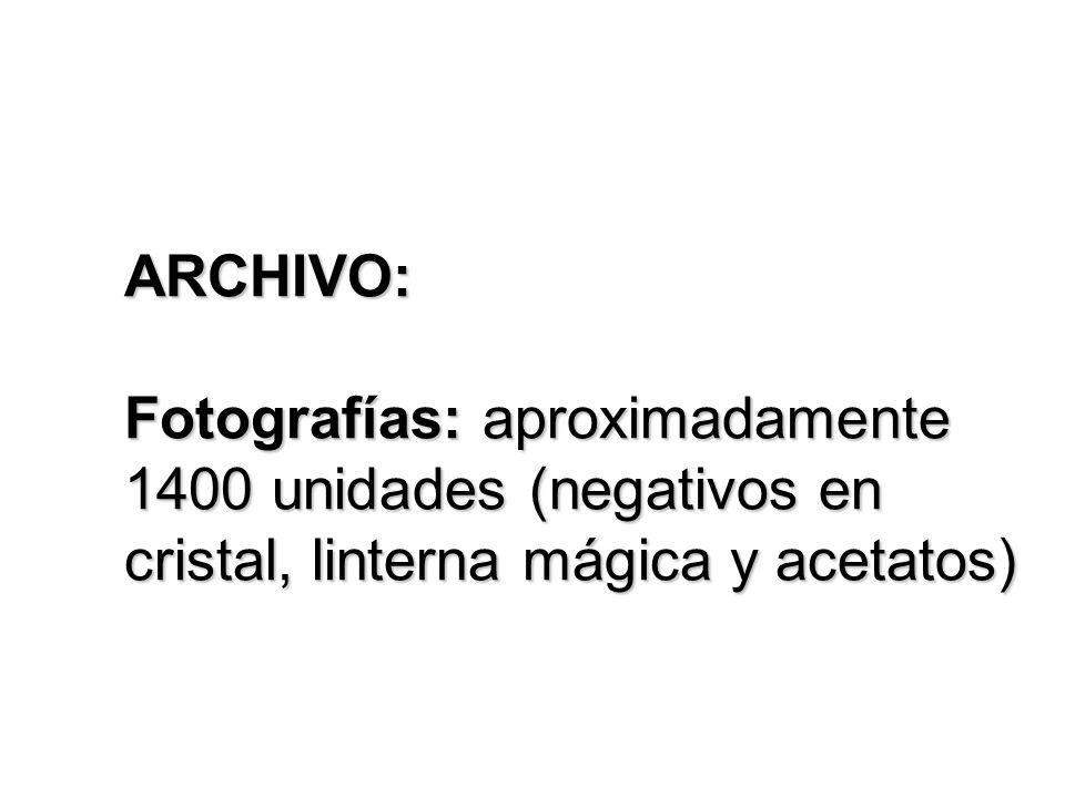 ARCHIVO: Fotografías: aproximadamente 1400 unidades (negativos en cristal, linterna mágica y acetatos)