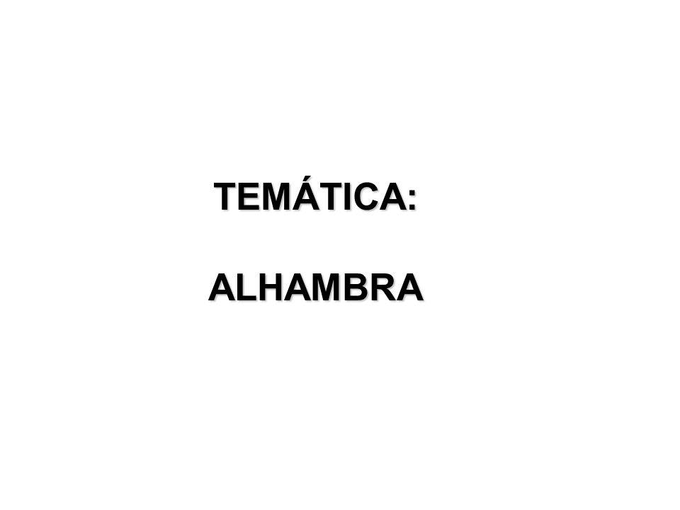 TEMÁTICA: ALHAMBRA