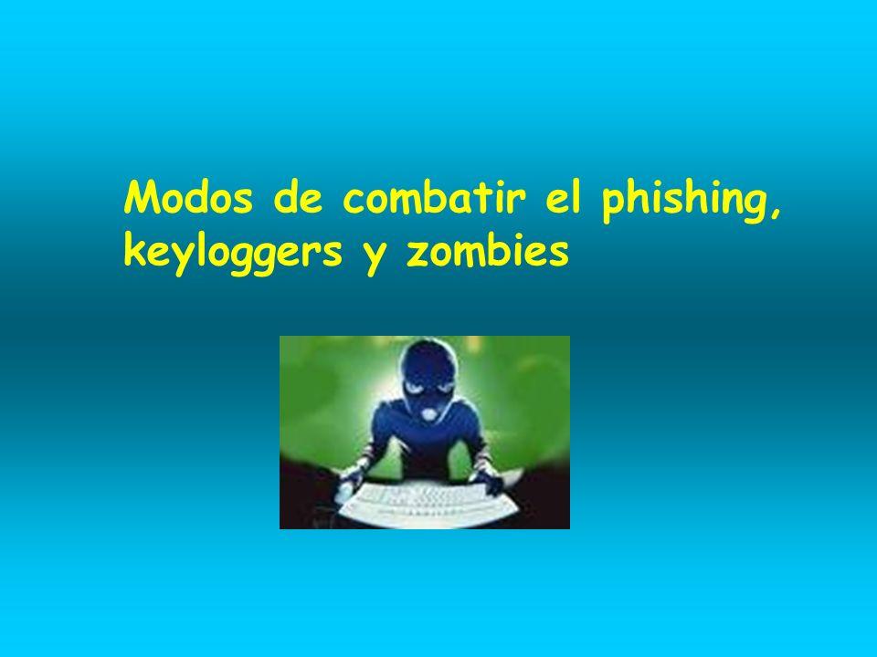 Modos de combatir el phishing, keyloggers y zombies