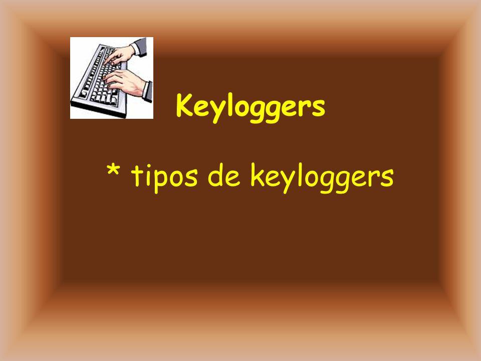 Keyloggers * tipos de keyloggers