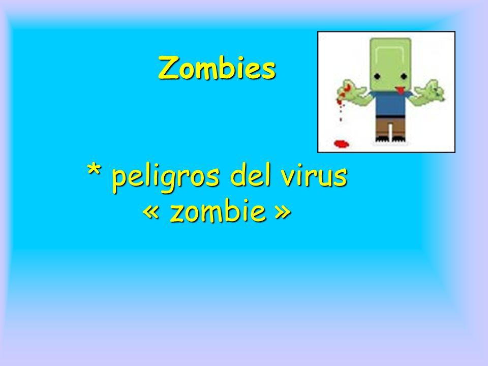 Zombies * peligros del virus « zombie »