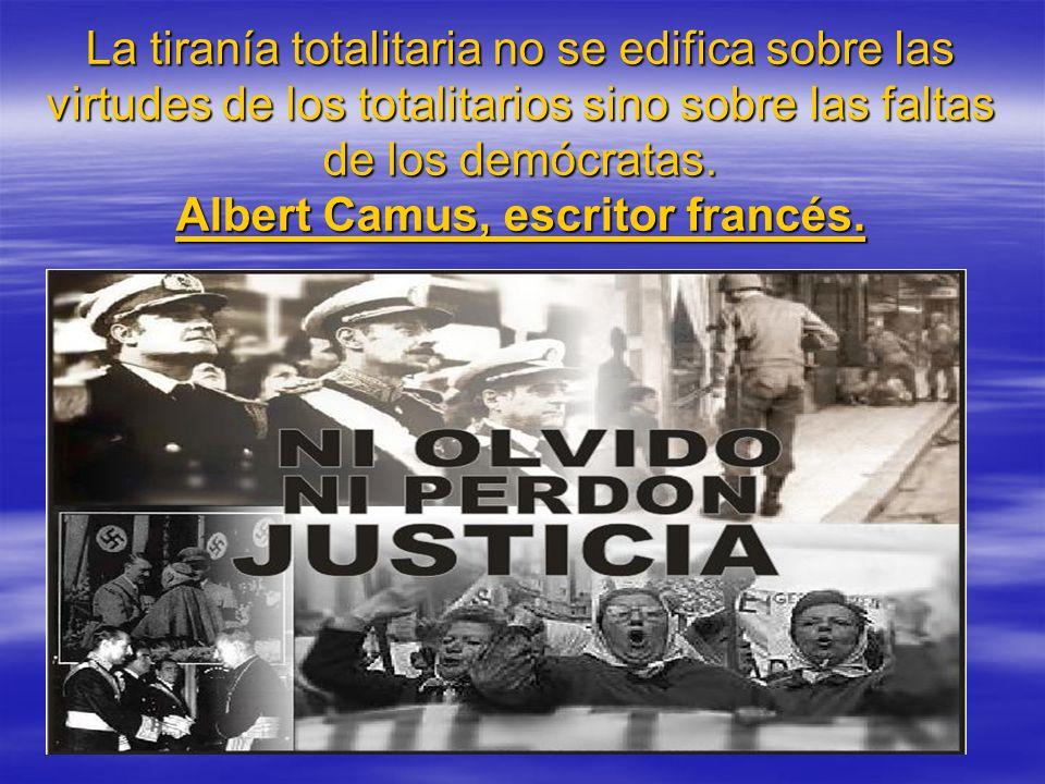 La tiranía totalitaria no se edifica sobre las virtudes de los totalitarios sino sobre las faltas de los demócratas.