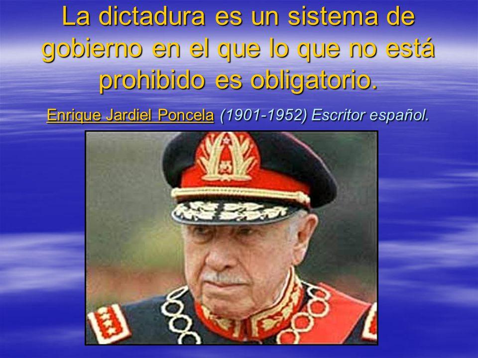 La dictadura es un sistema de gobierno en el que lo que no está prohibido es obligatorio.