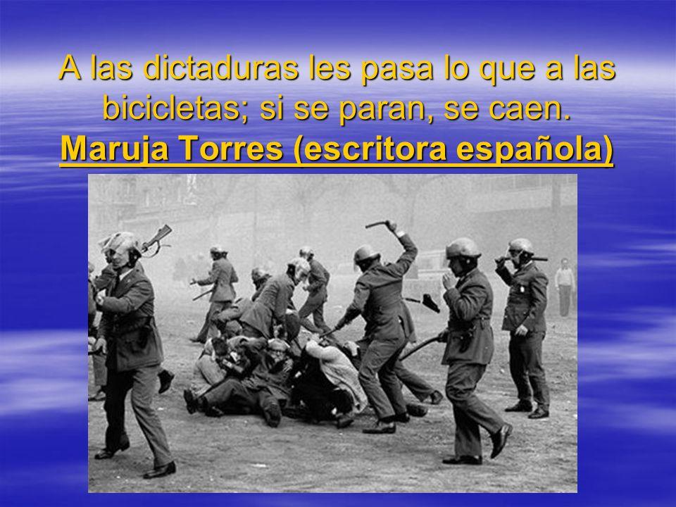 A las dictaduras les pasa lo que a las bicicletas; si se paran, se caen.