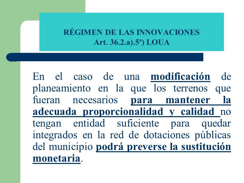 RÉGIMEN DE LAS INNOVACIONES Art. 36.2.a).5ª) LOUA