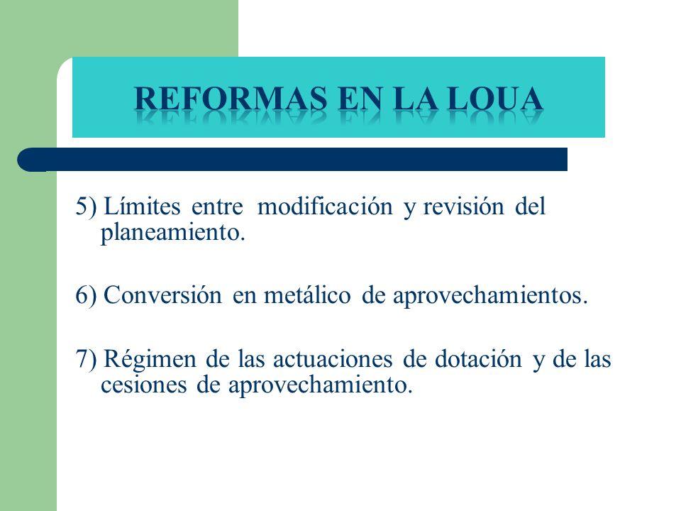REFORMAS EN LA LOUA 5) Límites entre modificación y revisión del planeamiento. 6) Conversión en metálico de aprovechamientos.