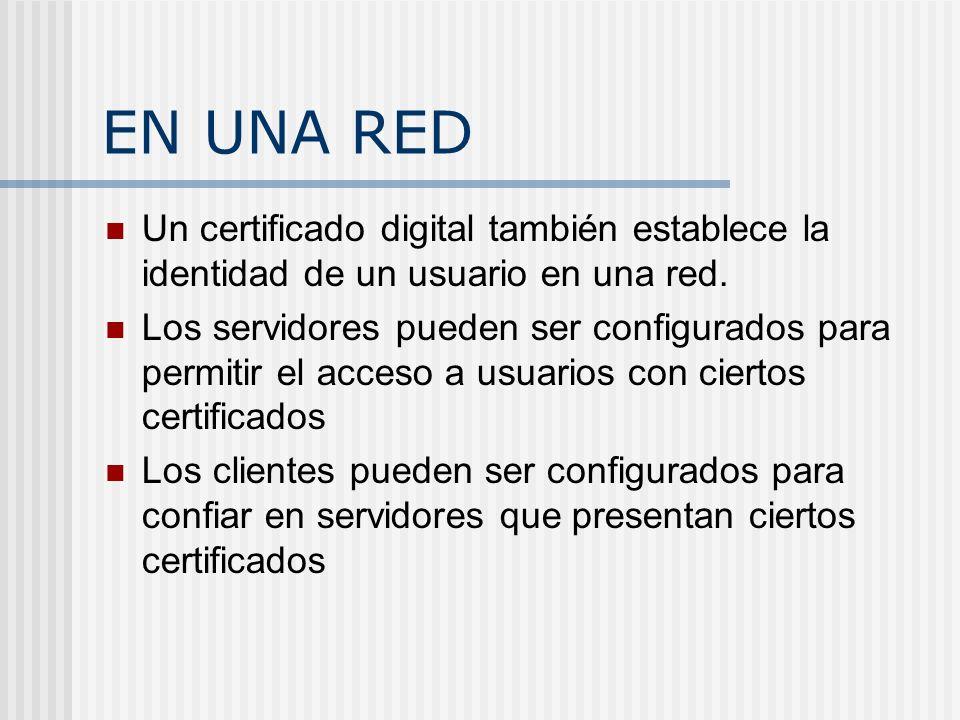 EN UNA RED Un certificado digital también establece la identidad de un usuario en una red.