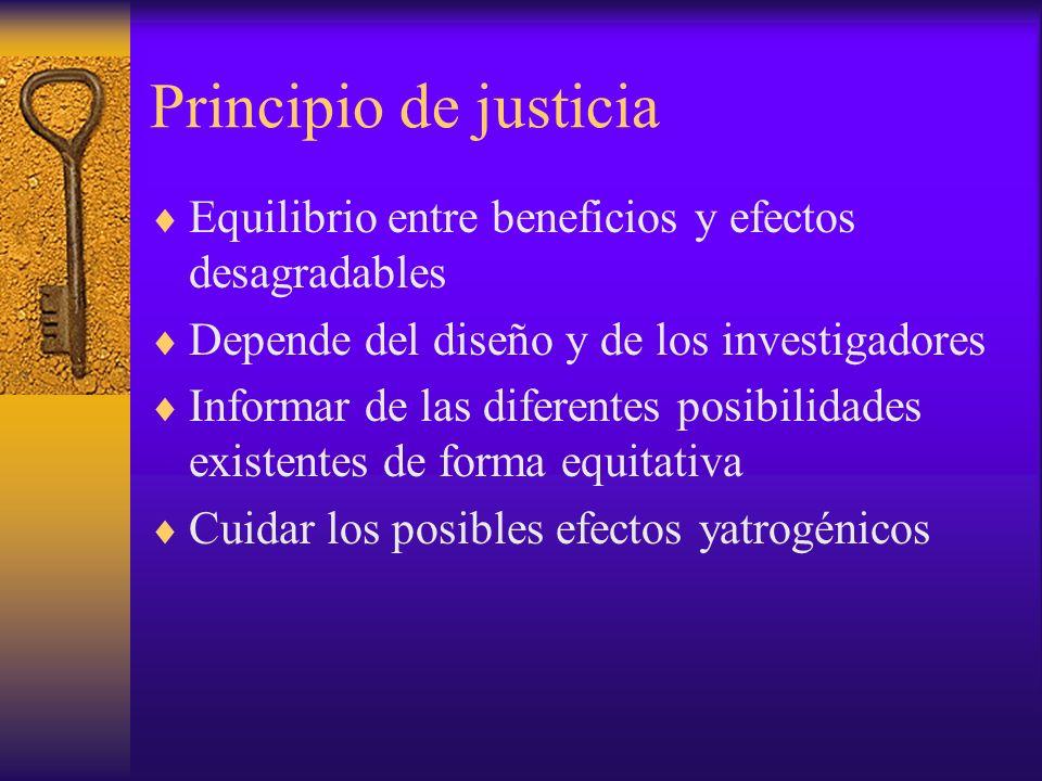 Principio de justicia Equilibrio entre beneficios y efectos desagradables. Depende del diseño y de los investigadores.