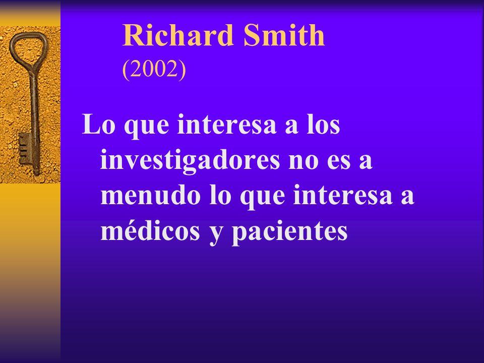 Richard Smith (2002) Lo que interesa a los investigadores no es a menudo lo que interesa a médicos y pacientes.