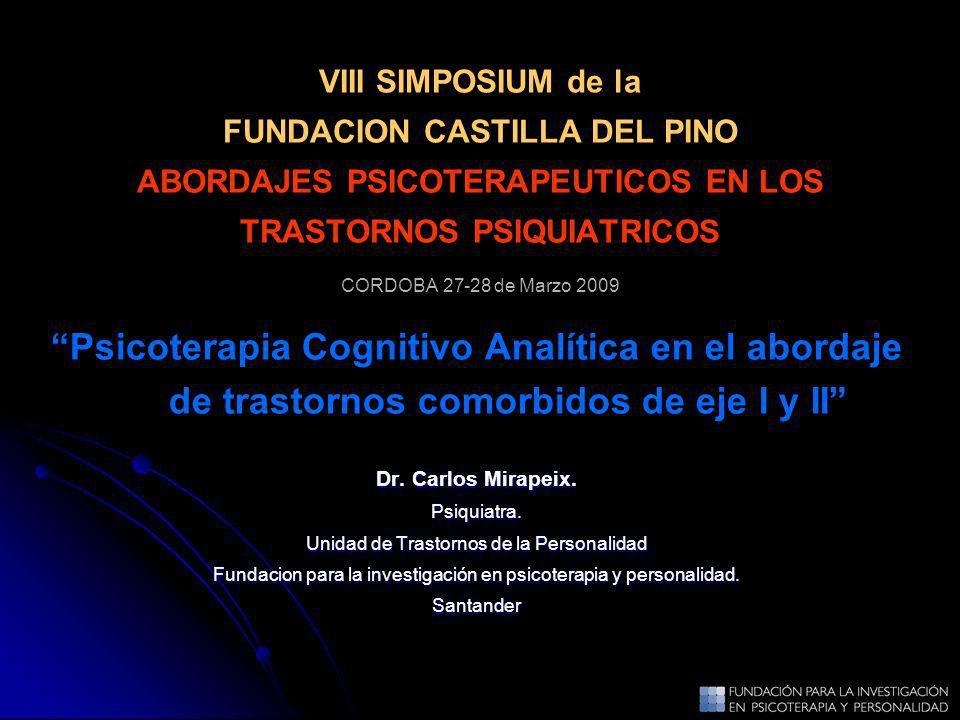 VIII SIMPOSIUM de la FUNDACION CASTILLA DEL PINO ABORDAJES PSICOTERAPEUTICOS EN LOS TRASTORNOS PSIQUIATRICOS CORDOBA 27-28 de Marzo 2009