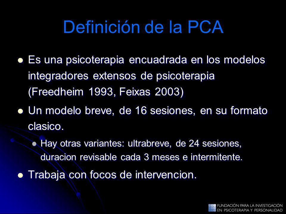 Definición de la PCA Es una psicoterapia encuadrada en los modelos integradores extensos de psicoterapia (Freedheim 1993, Feixas 2003)