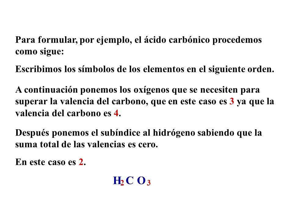 Para formular, por ejemplo, el ácido carbónico procedemos como sigue: