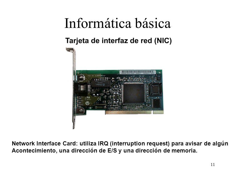 Informática básica Network Interface Card: utiliza IRQ (interruption request) para avisar de algún.