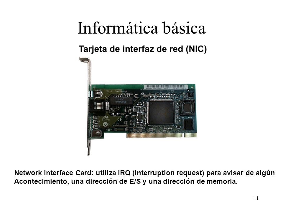 Informática básicaNetwork Interface Card: utiliza IRQ (interruption request) para avisar de algún.