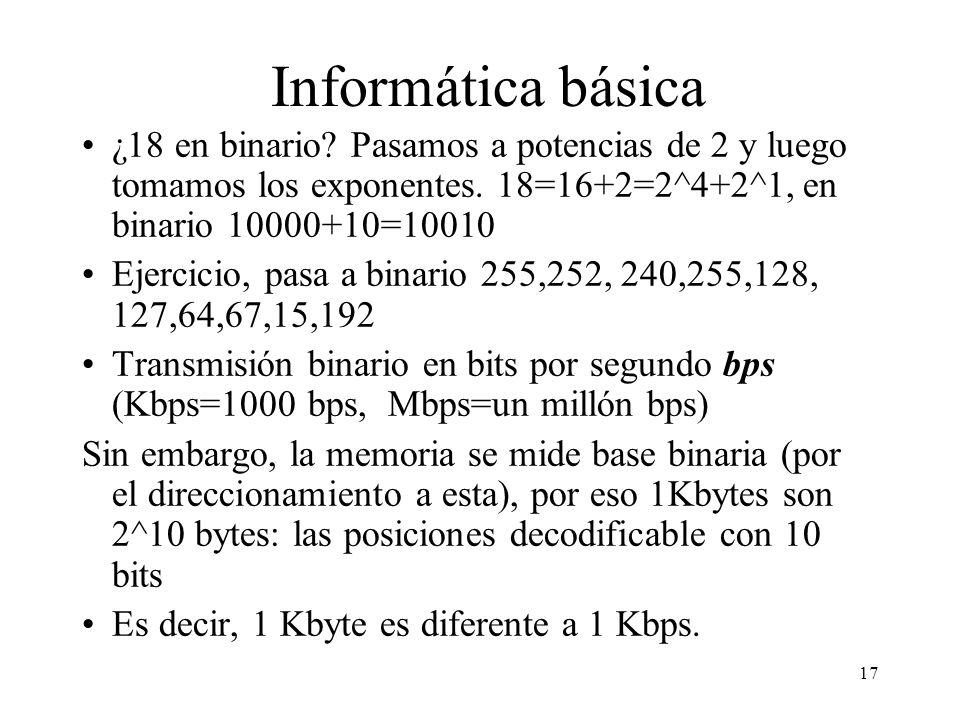 Informática básica ¿18 en binario Pasamos a potencias de 2 y luego tomamos los exponentes. 18=16+2=2^4+2^1, en binario 10000+10=10010.