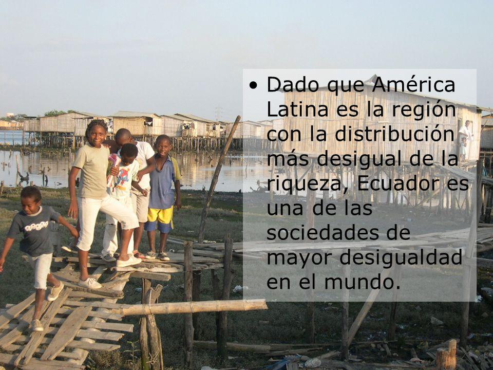 Dado que América Latina es la región con la distribución más desigual de la riqueza, Ecuador es una de las sociedades de mayor desigualdad en el mundo.