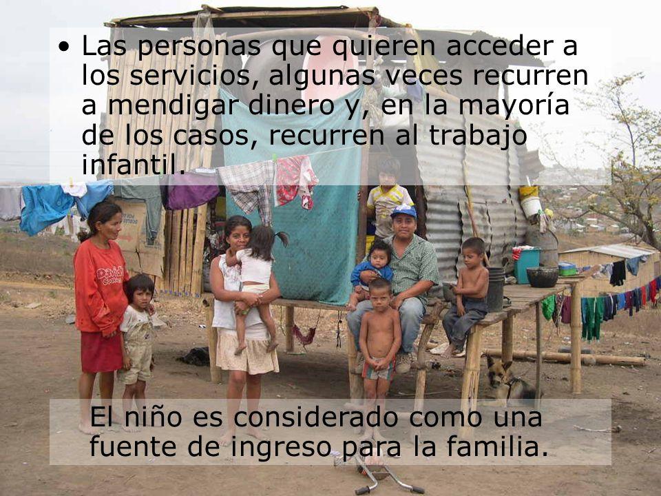 Las personas que quieren acceder a los servicios, algunas veces recurren a mendigar dinero y, en la mayoría de los casos, recurren al trabajo infantil.