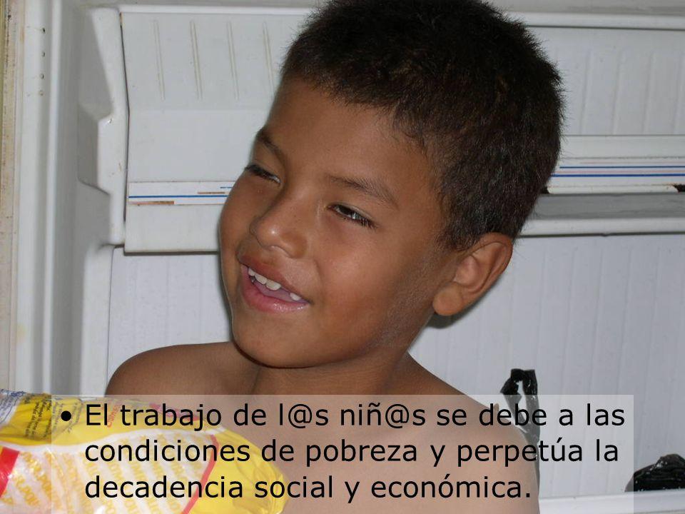 El trabajo de l@s niñ@s se debe a las condiciones de pobreza y perpetúa la decadencia social y económica.