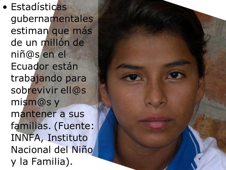 Estadísticas gubernamentales estiman que más de un millón de niñ@s en el Ecuador están trabajando para sobrevivir ell@s mism@s y mantener a sus familias.
