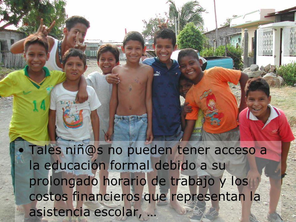 Tales niñ@s no pueden tener acceso a la educación formal debido a su prolongado horario de trabajo y los costos financieros que representan la asistencia escolar, …