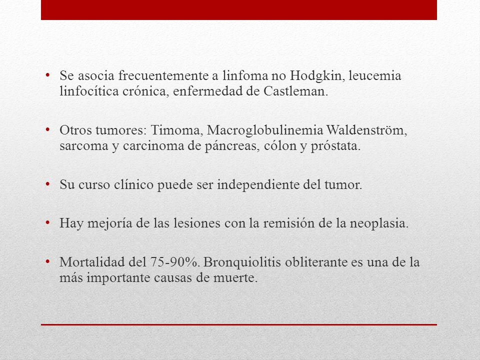 Se asocia frecuentemente a linfoma no Hodgkin, leucemia linfocítica crónica, enfermedad de Castleman.