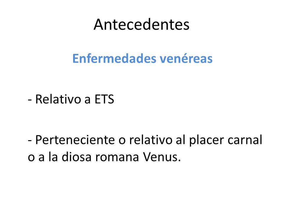 Antecedentes Enfermedades venéreas - Relativo a ETS - Perteneciente o relativo al placer carnal o a la diosa romana Venus.