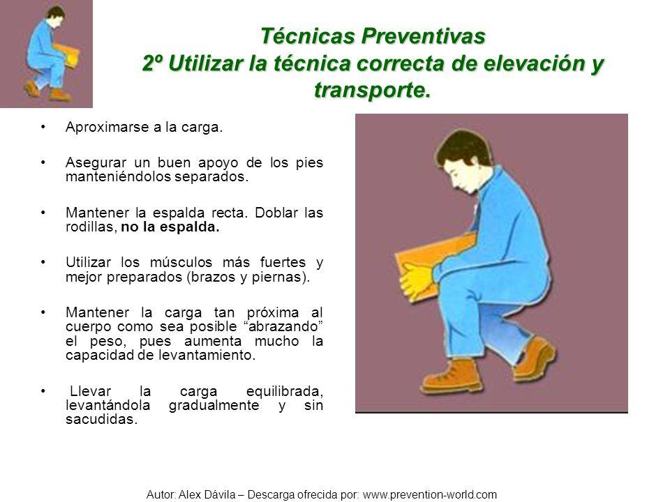 Técnicas Preventivas 2º Utilizar la técnica correcta de elevación y transporte.