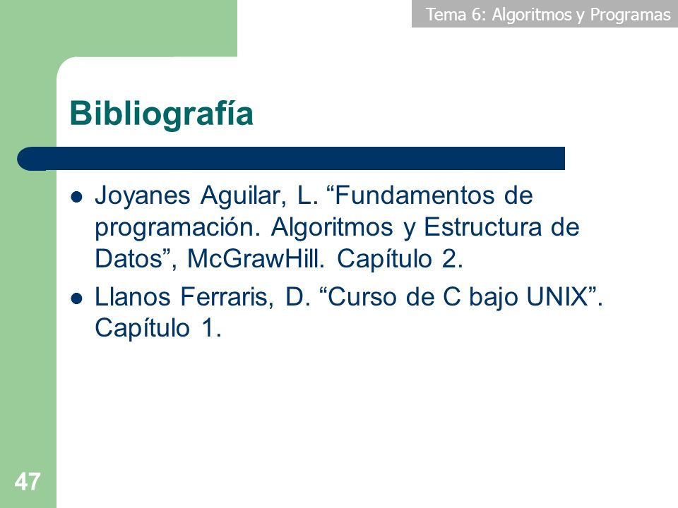 Bibliografía Joyanes Aguilar, L. Fundamentos de programación. Algoritmos y Estructura de Datos , McGrawHill. Capítulo 2.