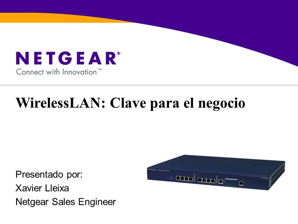 Presentado por: Xavier Lleixa Netgear Sales Engineer
