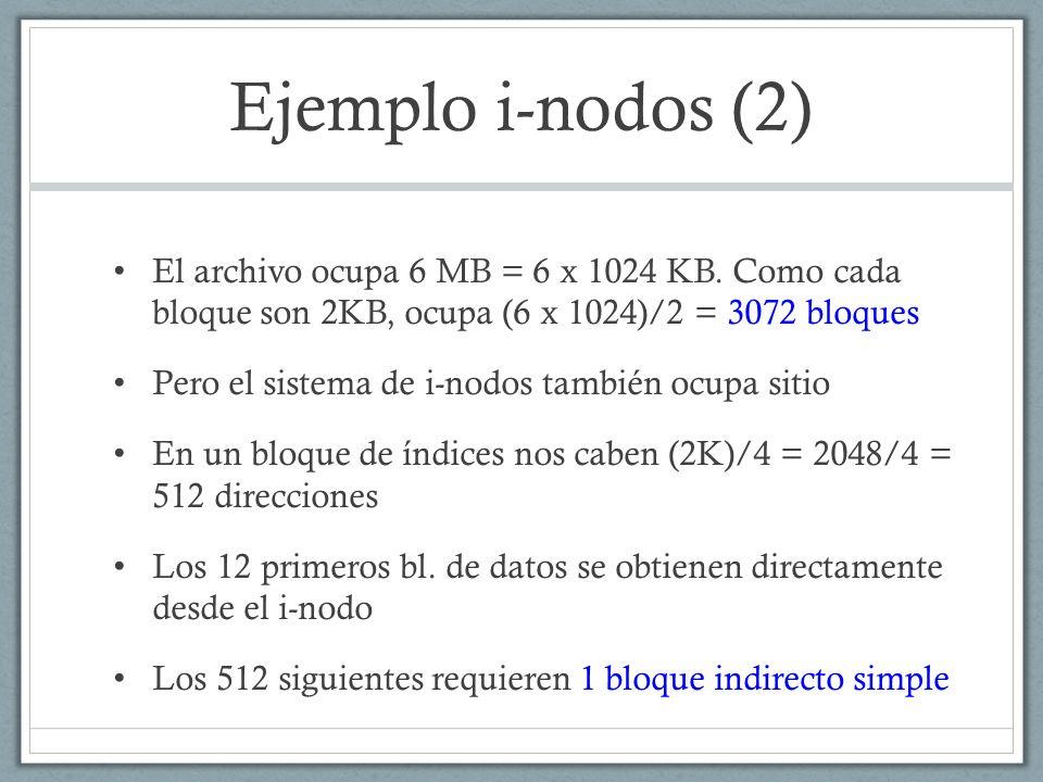 Ejemplo i-nodos (2) El archivo ocupa 6 MB = 6 x 1024 KB. Como cada bloque son 2KB, ocupa (6 x 1024)/2 = 3072 bloques.