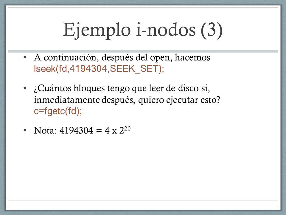 Ejemplo i-nodos (3) A continuación, después del open, hacemos lseek(fd,4194304,SEEK_SET);