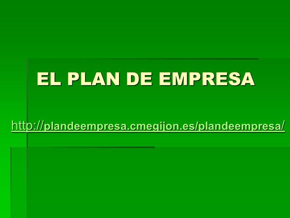 EL PLAN DE EMPRESA http://plandeempresa.cmegijon.es/plandeempresa/