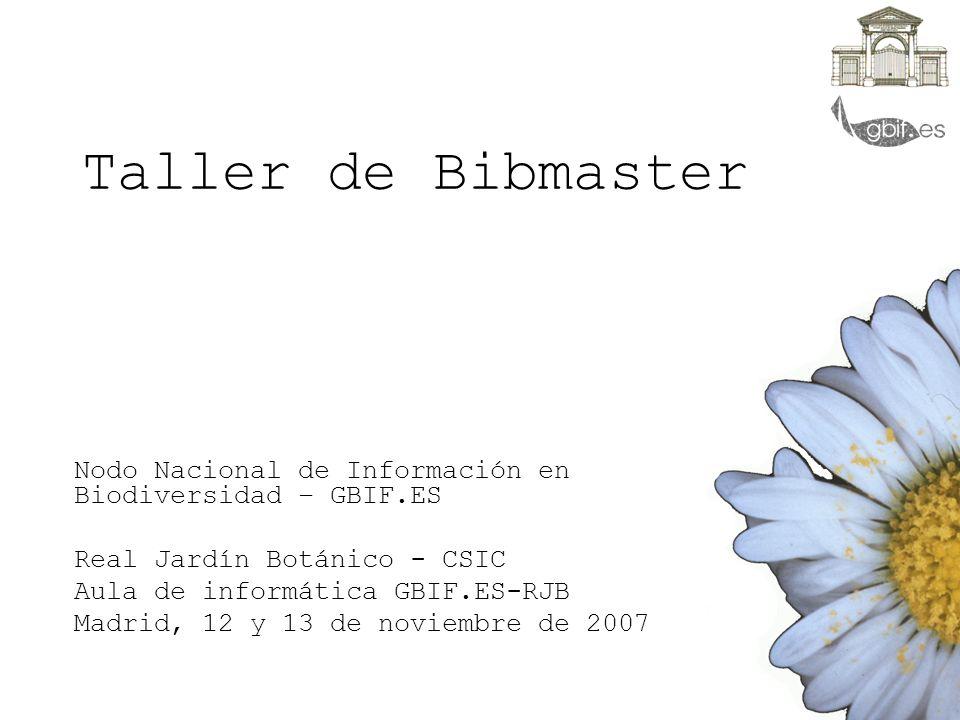 Taller de Bibmaster Nodo Nacional de Información en Biodiversidad – GBIF.ES. Real Jardín Botánico - CSIC.