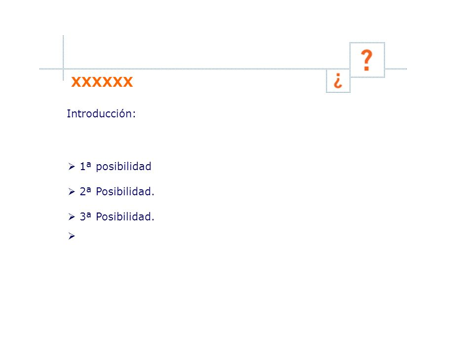 XXXXXX Introducción:  1ª posibilidad  2ª Posibilidad.  3ª Posibilidad. 