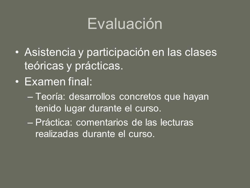 EvaluaciónAsistencia y participación en las clases teóricas y prácticas. Examen final: