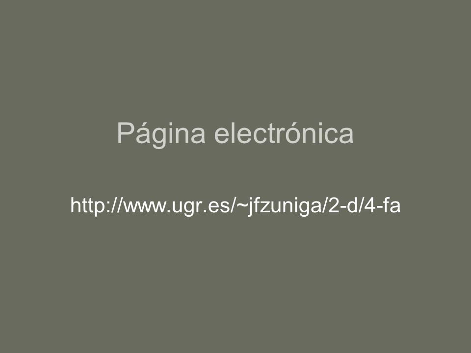 Página electrónica http://www.ugr.es/~jfzuniga/2-d/4-fa