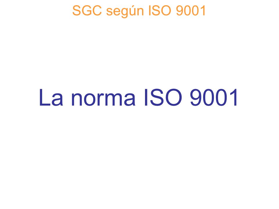 SGC según ISO 9001 La norma ISO 9001