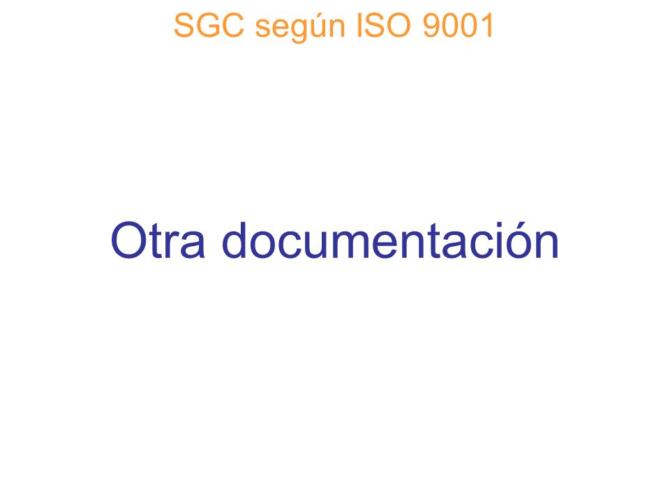SGC según ISO 9001 Otra documentación