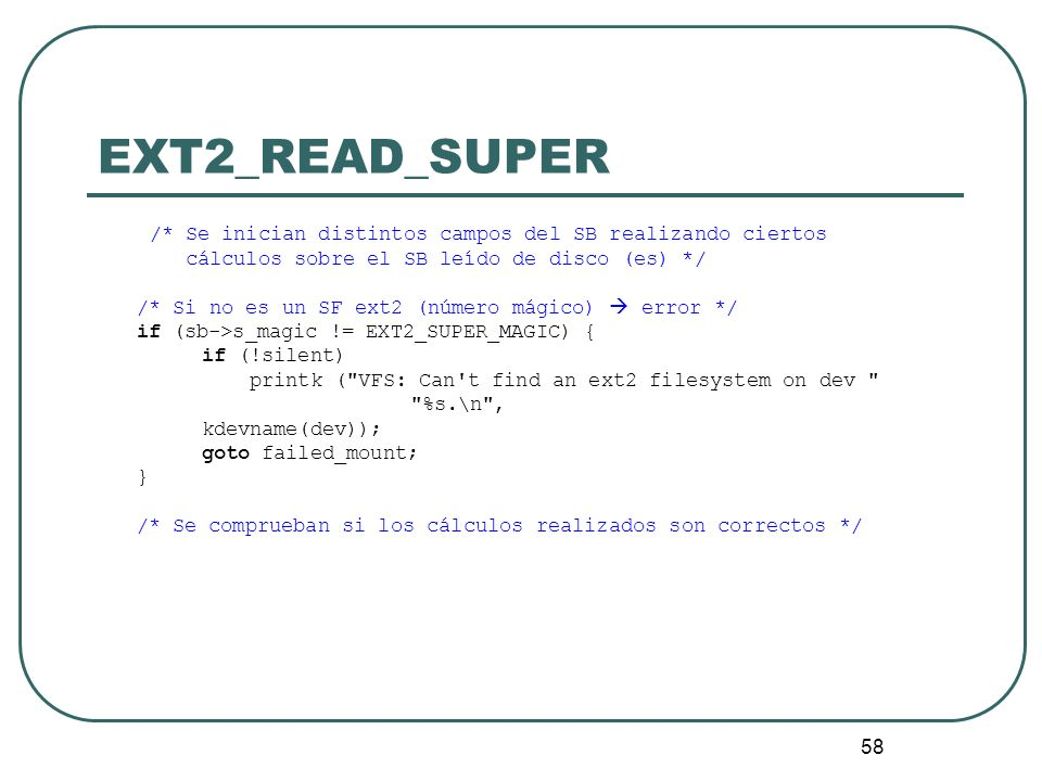 EXT2_READ_SUPER /* Se inician distintos campos del SB realizando ciertos. cálculos sobre el SB leído de disco (es) */